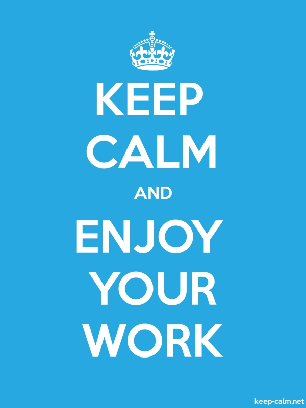 KEEP CALM AND ENJOY YOUR WORK - white/blue - Default (600x800)