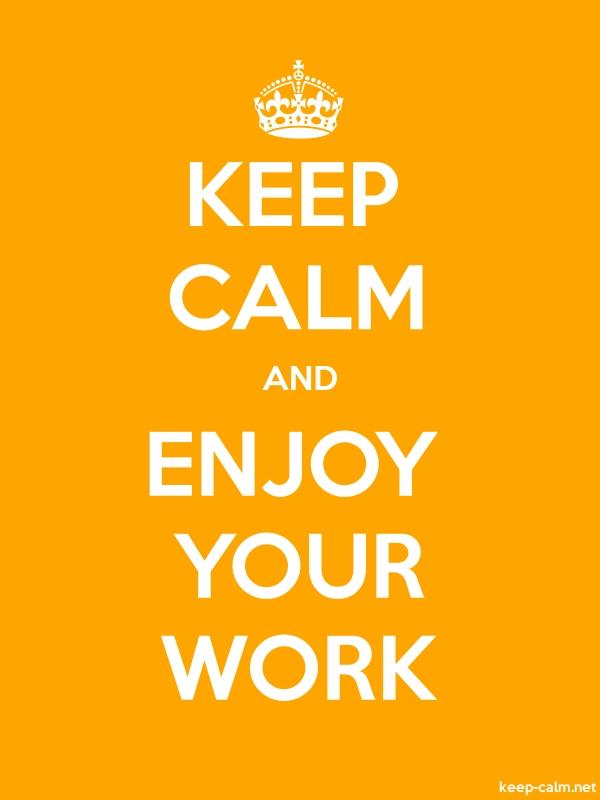 KEEP CALM AND ENJOY YOUR WORK - white/orange - Default (600x800)