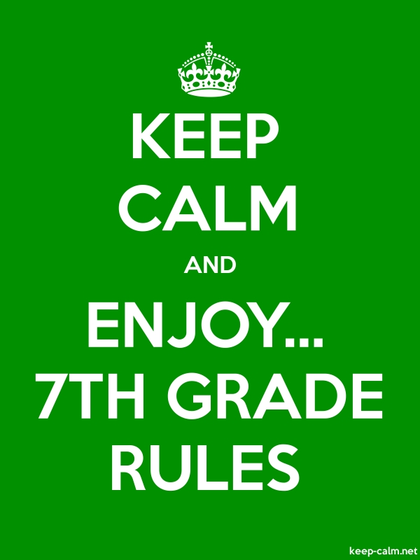 KEEP CALM AND ENJOY... 7TH GRADE RULES - white/green - Default (600x800)