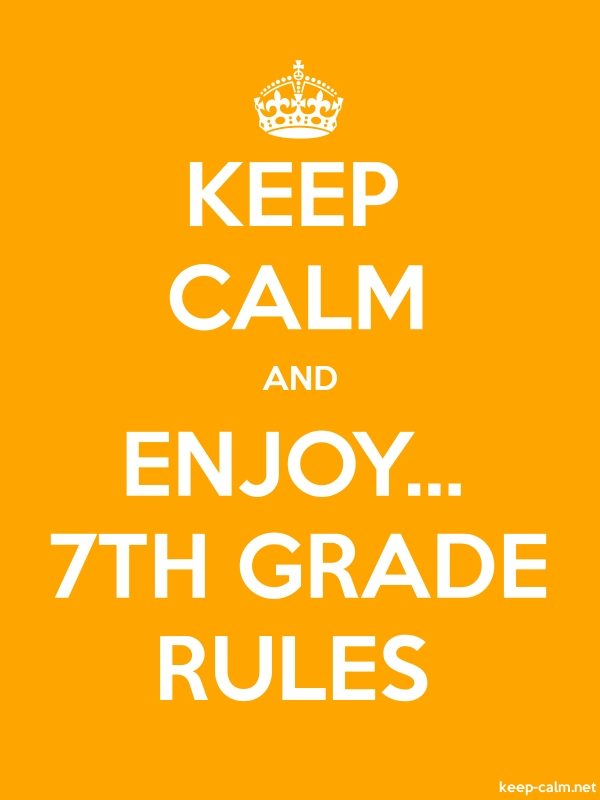 KEEP CALM AND ENJOY... 7TH GRADE RULES - white/orange - Default (600x800)