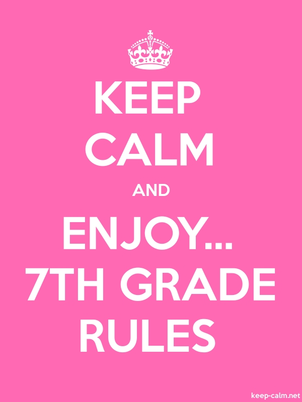 KEEP CALM AND ENJOY... 7TH GRADE RULES - white/pink - Default (600x800)