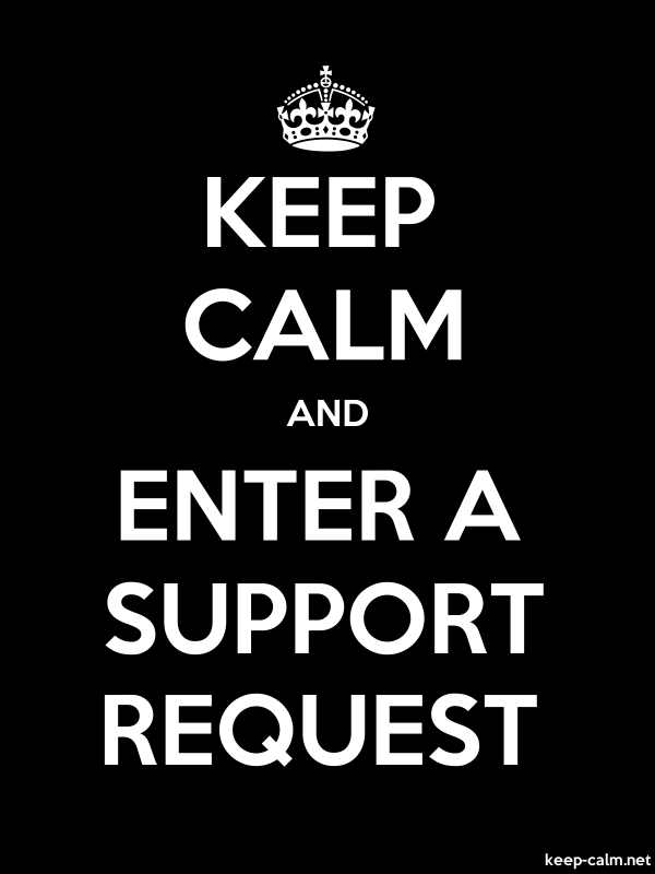 KEEP CALM AND ENTER A SUPPORT REQUEST - white/black - Default (600x800)
