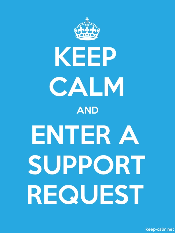 KEEP CALM AND ENTER A SUPPORT REQUEST - white/blue - Default (600x800)