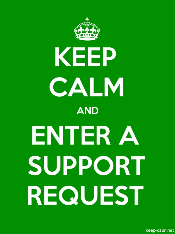 KEEP CALM AND ENTER A SUPPORT REQUEST - white/green - Default (600x800)