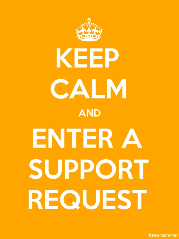 KEEP CALM AND ENTER A SUPPORT REQUEST - white/orange - Default (600x800)