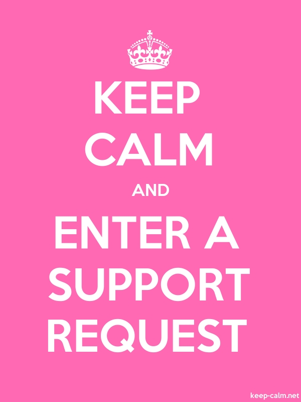 KEEP CALM AND ENTER A SUPPORT REQUEST - white/pink - Default (600x800)