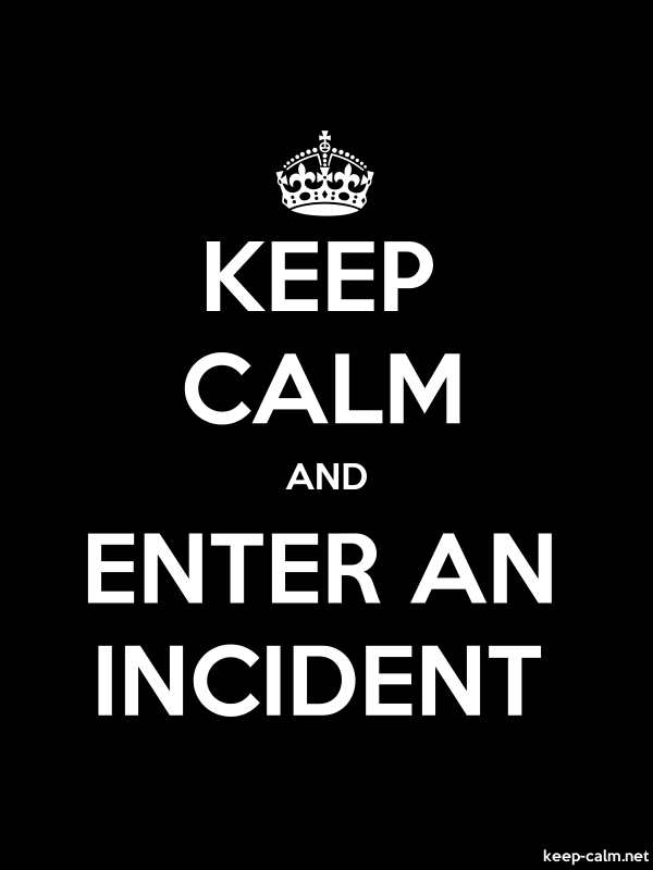 KEEP CALM AND ENTER AN INCIDENT - white/black - Default (600x800)