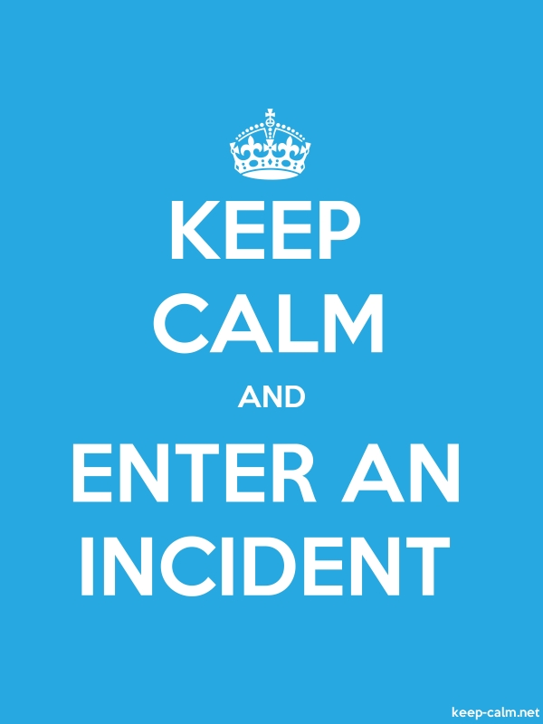 KEEP CALM AND ENTER AN INCIDENT - white/blue - Default (600x800)