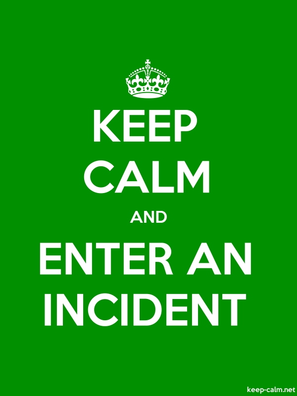KEEP CALM AND ENTER AN INCIDENT - white/green - Default (600x800)