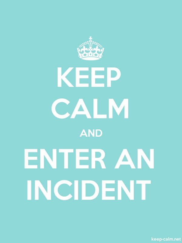 KEEP CALM AND ENTER AN INCIDENT - white/lightblue - Default (600x800)