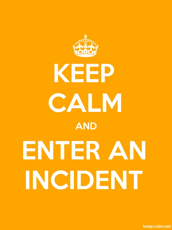 KEEP CALM AND ENTER AN INCIDENT - white/orange - Default (600x800)