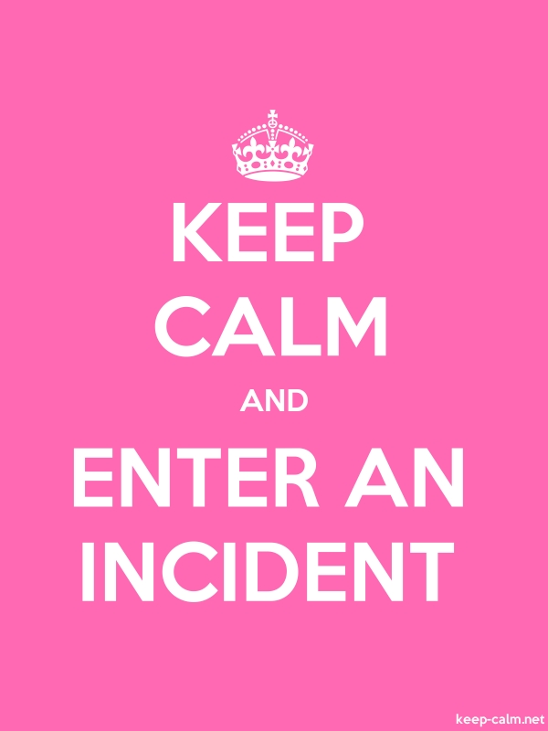 KEEP CALM AND ENTER AN INCIDENT - white/pink - Default (600x800)
