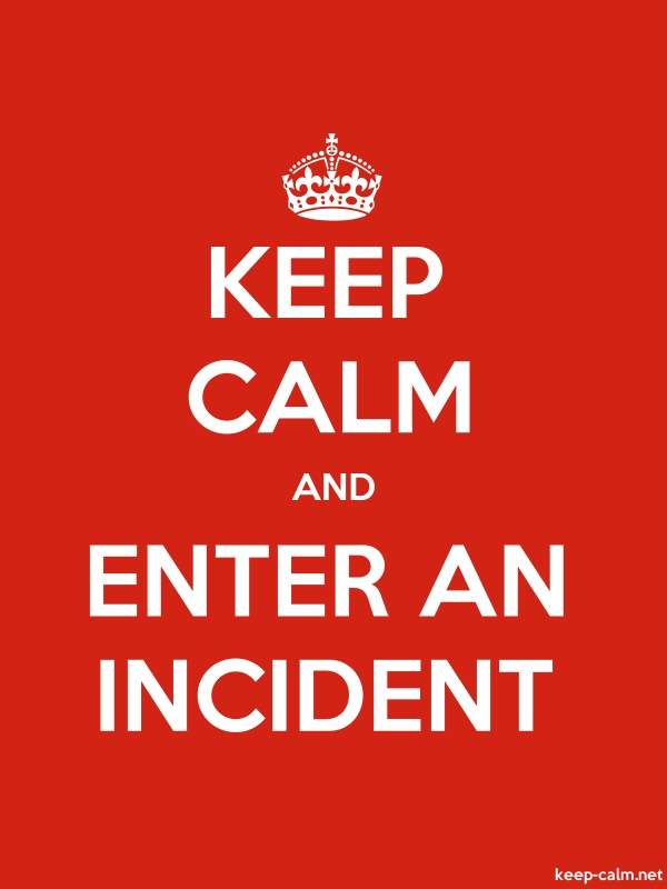 KEEP CALM AND ENTER AN INCIDENT - white/red - Default (600x800)