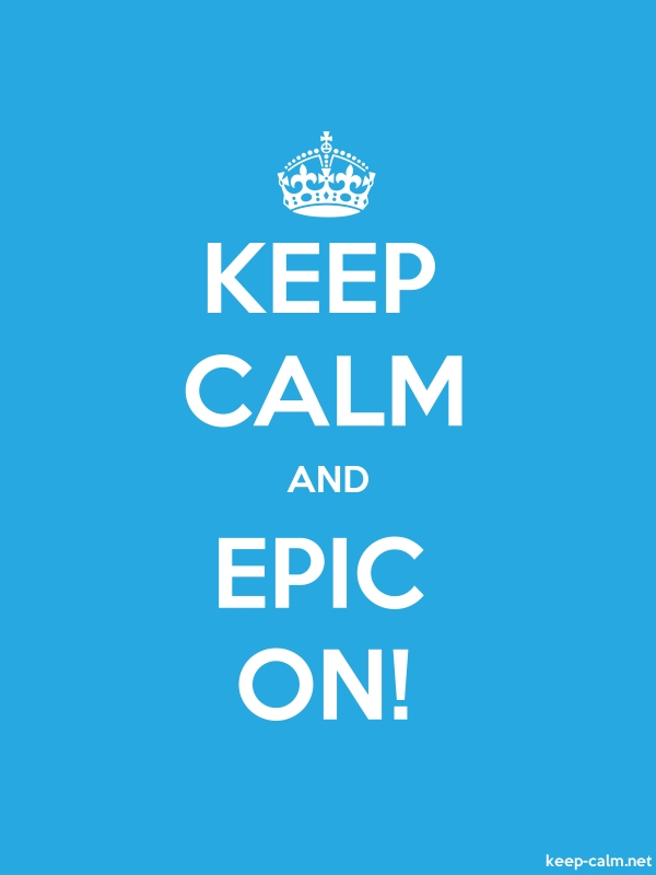 KEEP CALM AND EPIC ON! - white/blue - Default (600x800)