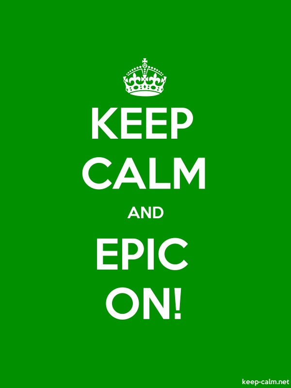 KEEP CALM AND EPIC ON! - white/green - Default (600x800)