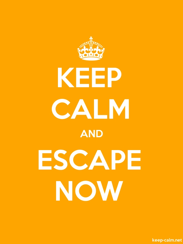 KEEP CALM AND ESCAPE NOW - white/orange - Default (600x800)