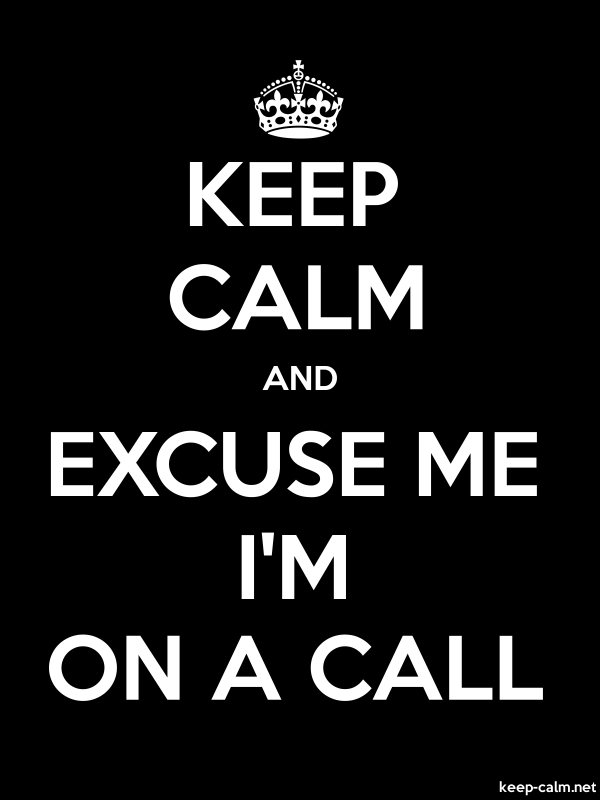 KEEP CALM AND EXCUSE ME I'M ON A CALL - white/black - Default (600x800)