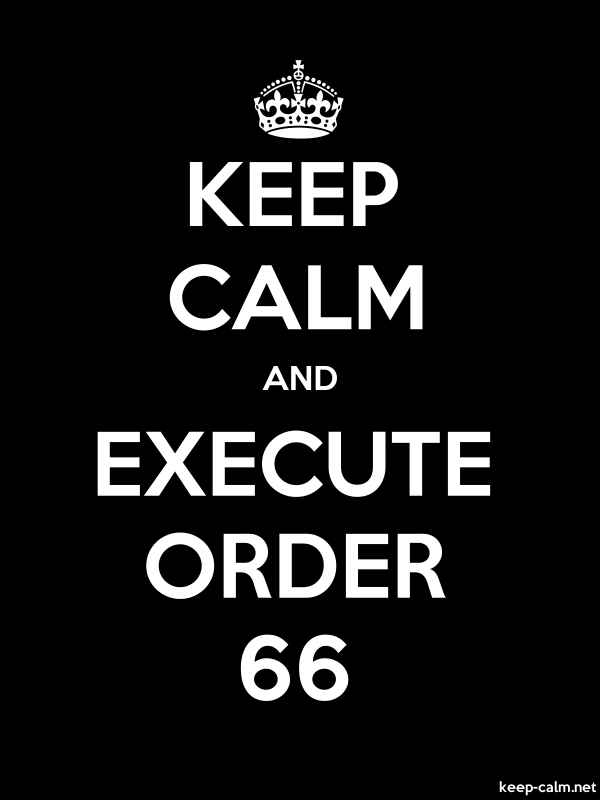 KEEP CALM AND EXECUTE ORDER 66 - white/black - Default (600x800)