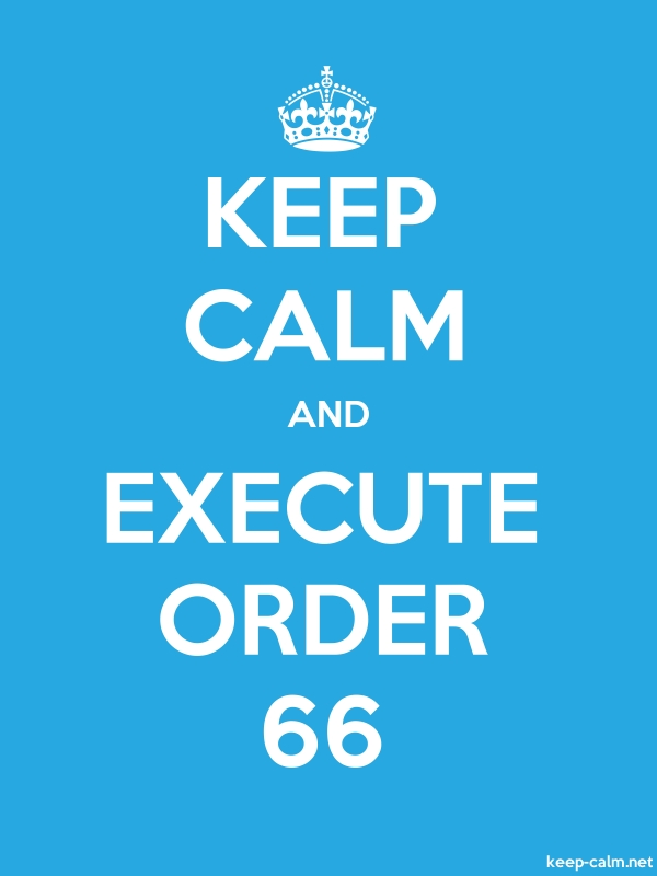 KEEP CALM AND EXECUTE ORDER 66 - white/blue - Default (600x800)