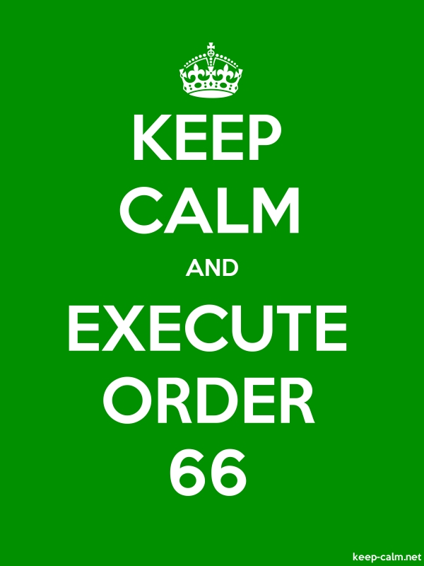 KEEP CALM AND EXECUTE ORDER 66 - white/green - Default (600x800)