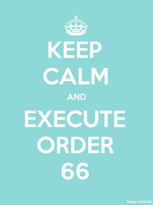 KEEP CALM AND EXECUTE ORDER 66 - white/lightblue - Default (600x800)