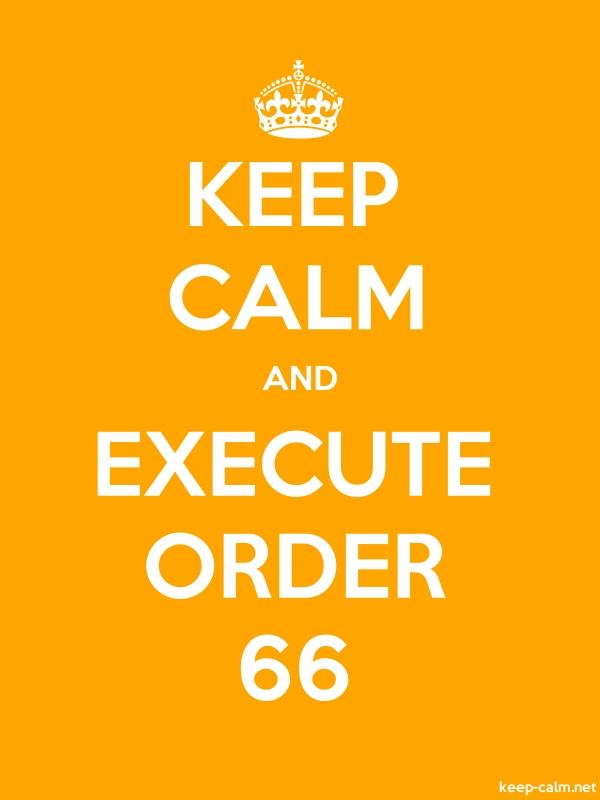 KEEP CALM AND EXECUTE ORDER 66 - white/orange - Default (600x800)