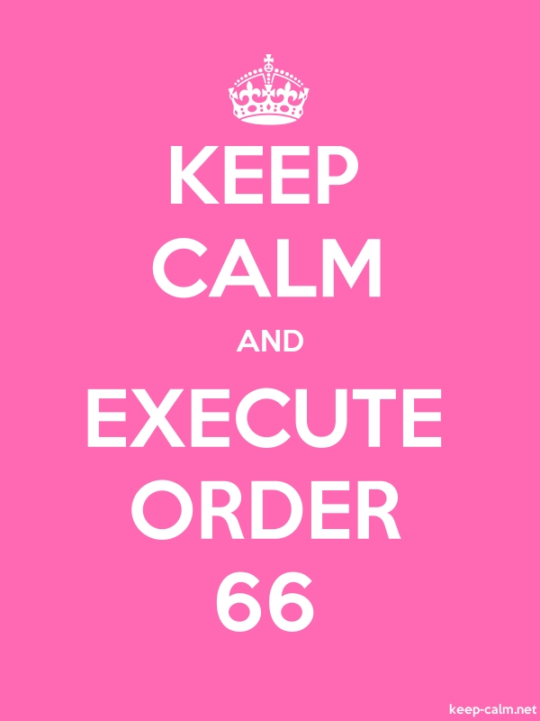 KEEP CALM AND EXECUTE ORDER 66 - white/pink - Default (600x800)