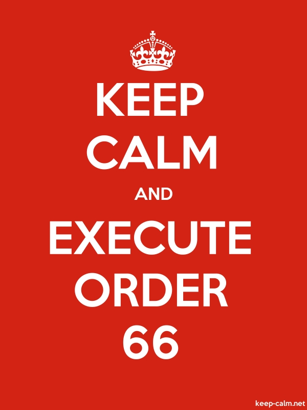 KEEP CALM AND EXECUTE ORDER 66 - white/red - Default (600x800)