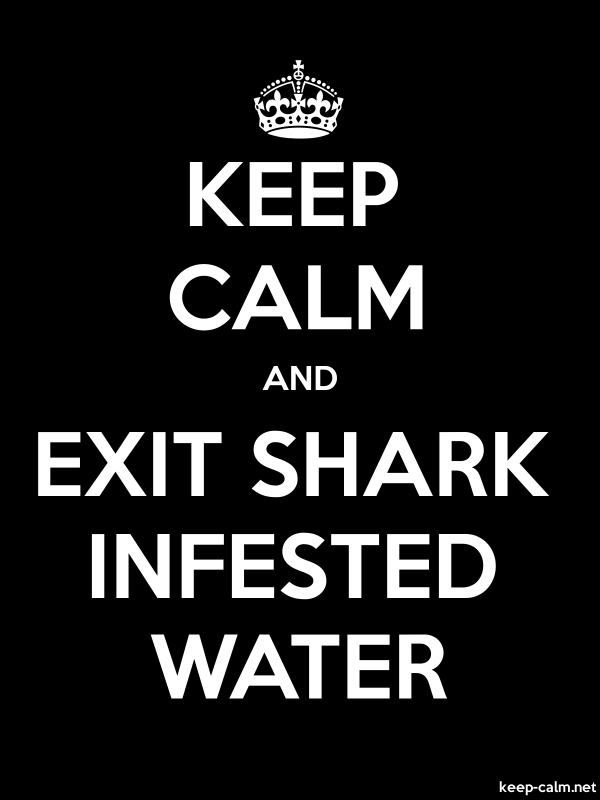 KEEP CALM AND EXIT SHARK INFESTED WATER - white/black - Default (600x800)