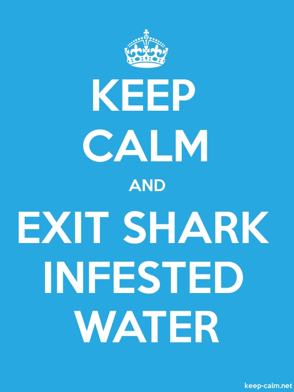 KEEP CALM AND EXIT SHARK INFESTED WATER - white/blue - Default (600x800)