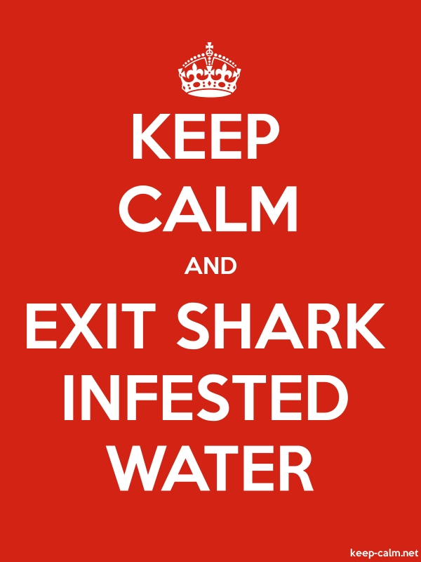 KEEP CALM AND EXIT SHARK INFESTED WATER - white/red - Default (600x800)