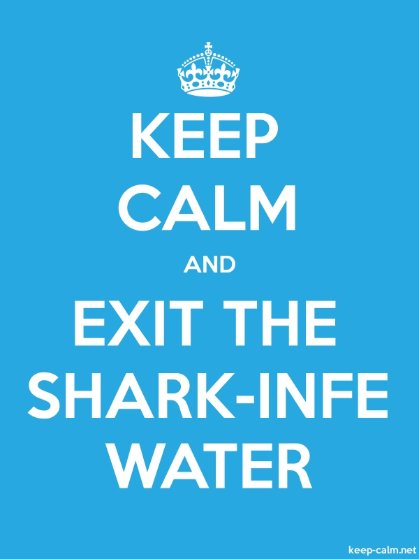 KEEP CALM AND EXIT THE SHARK-INFE WATER - white/blue - Default (600x800)