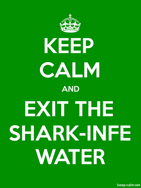 KEEP CALM AND EXIT THE SHARK-INFE WATER - white/green - Default (600x800)