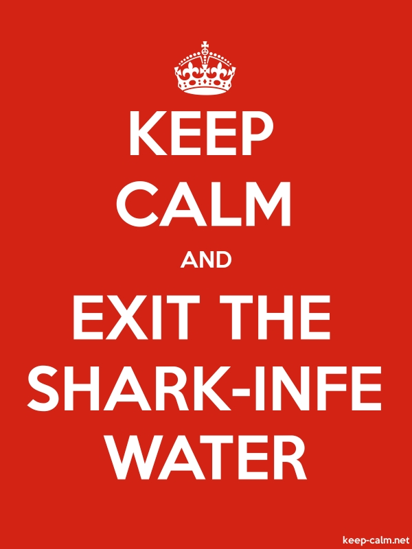 KEEP CALM AND EXIT THE SHARK-INFE WATER - white/red - Default (600x800)
