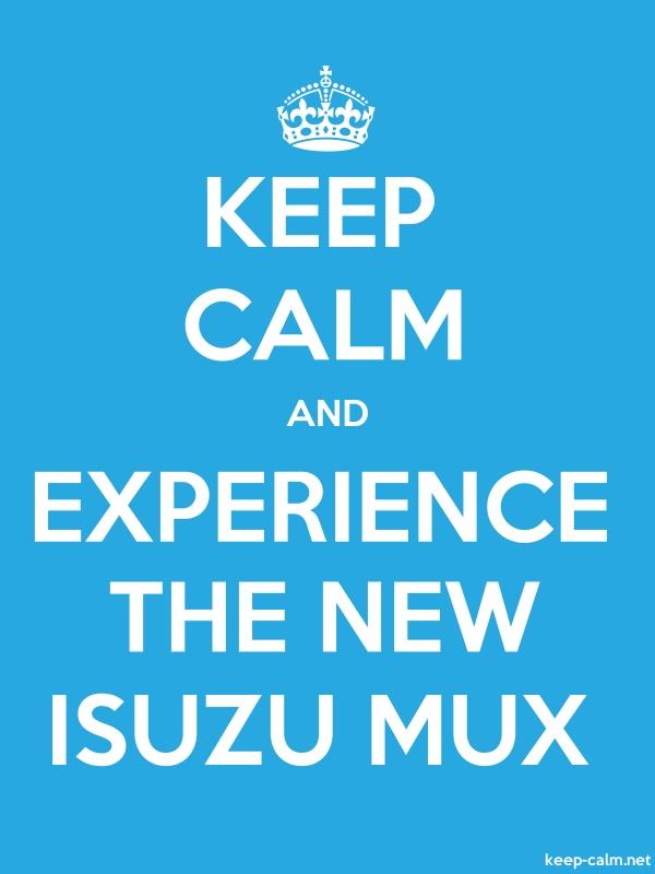 KEEP CALM AND EXPERIENCE THE NEW ISUZU MUX - white/blue - Default (600x800)