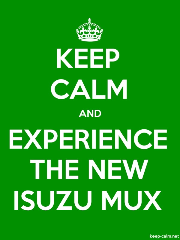 KEEP CALM AND EXPERIENCE THE NEW ISUZU MUX - white/green - Default (600x800)