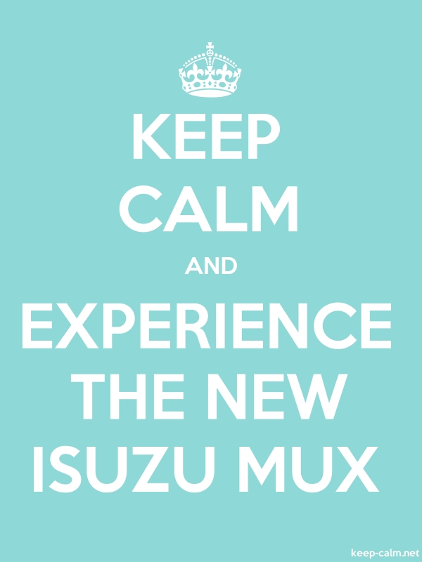 KEEP CALM AND EXPERIENCE THE NEW ISUZU MUX - white/lightblue - Default (600x800)