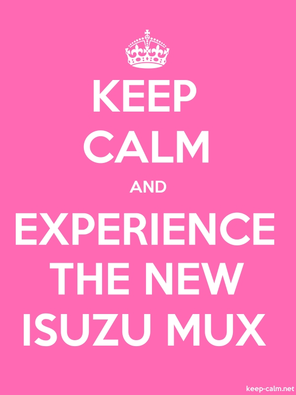 KEEP CALM AND EXPERIENCE THE NEW ISUZU MUX - white/pink - Default (600x800)