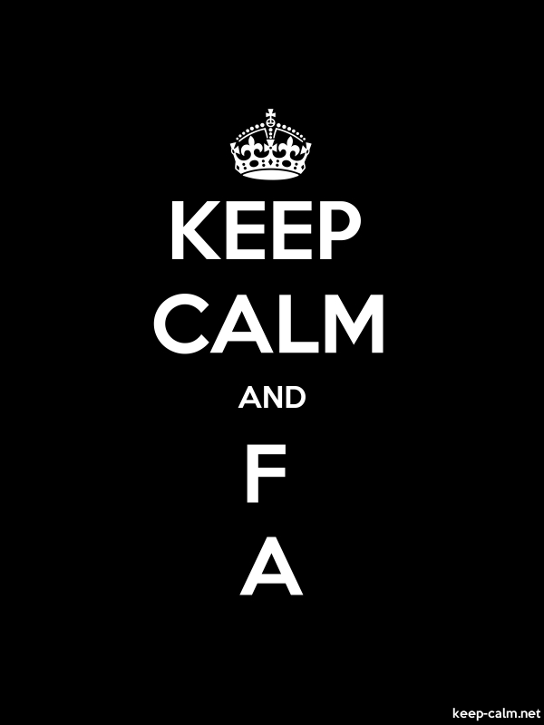 KEEP CALM AND F A - white/black - Default (600x800)