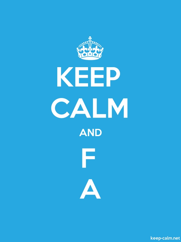 KEEP CALM AND F A - white/blue - Default (600x800)