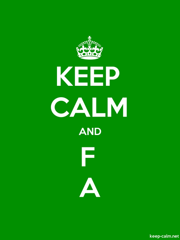 KEEP CALM AND F A - white/green - Default (600x800)