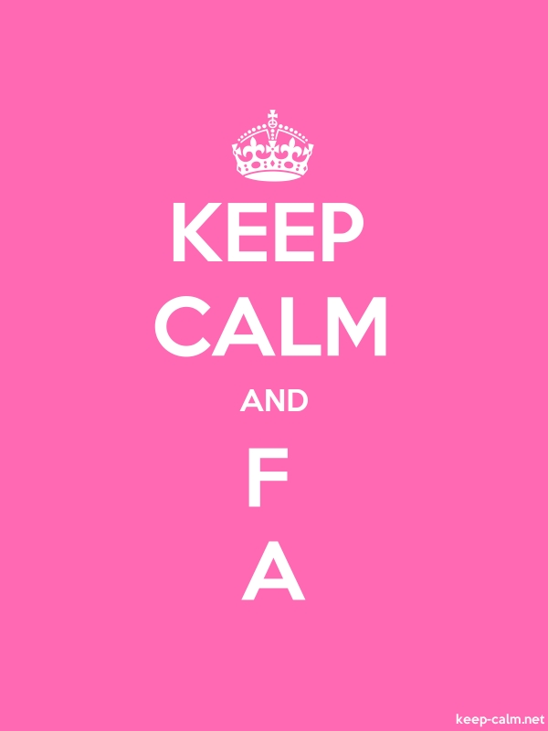 KEEP CALM AND F A - white/pink - Default (600x800)