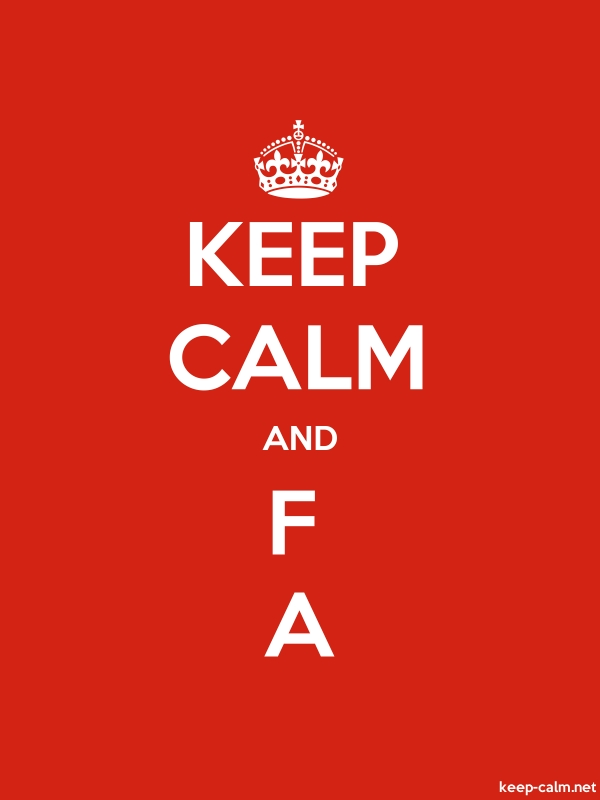 KEEP CALM AND F A - white/red - Default (600x800)