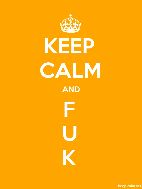 KEEP CALM AND F U K - white/orange - Default (600x800)