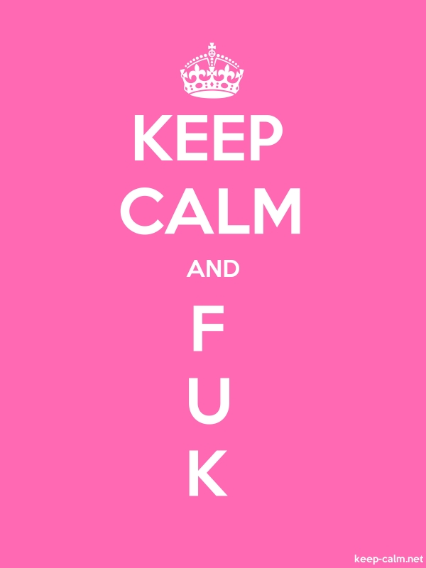 KEEP CALM AND F U K - white/pink - Default (600x800)