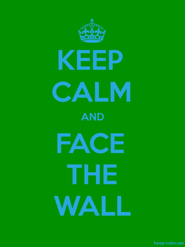 KEEP CALM AND FACE THE WALL - blue/green - Default (600x800)