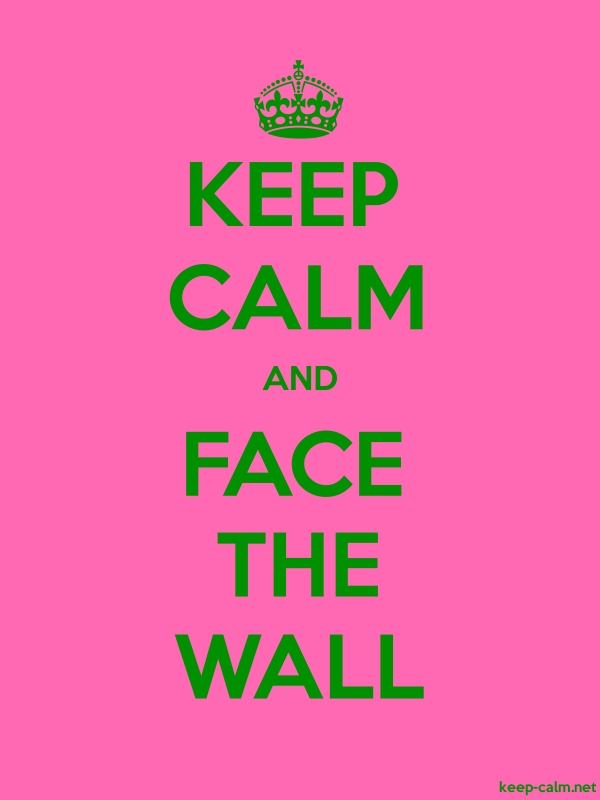 KEEP CALM AND FACE THE WALL - green/pink - Default (600x800)