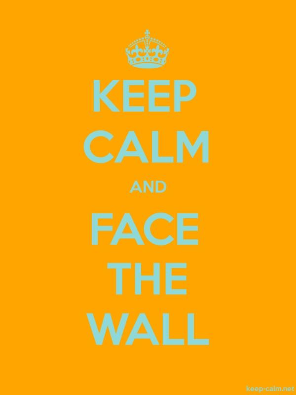 KEEP CALM AND FACE THE WALL - lightblue/orange - Default (600x800)