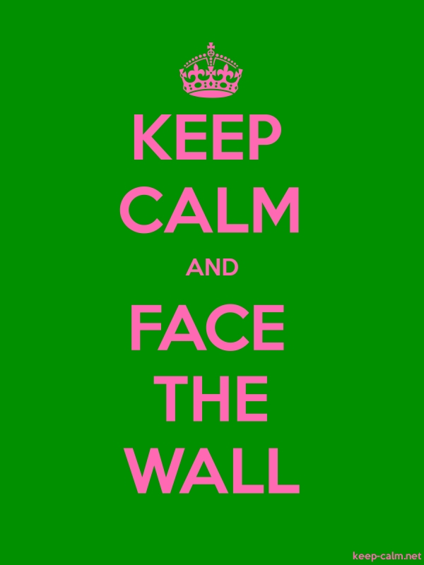 KEEP CALM AND FACE THE WALL - pink/green - Default (600x800)