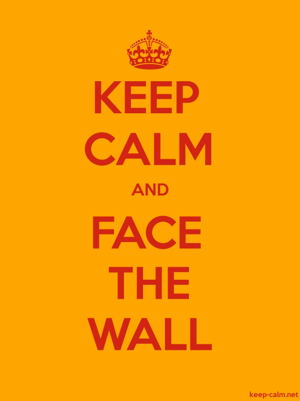 KEEP CALM AND FACE THE WALL - red/orange - Default (600x800)